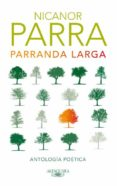 PARRANDA LARGA: ANTOLOGIA POETICA di PARRA, NICANOR   PARRA, NICANOR