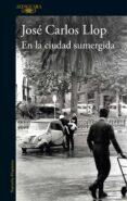 EN LA CIUDAD SUMERGIDA de LLOP, JOSE CARLOS