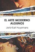 EL ARTE MORDERNO. ALGUNOS (2ª ED.) di HUYSMANS, J.-K.