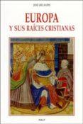 EUROPA Y SUS RAICES CRISTIANAS de ORLANDIS, JOSE