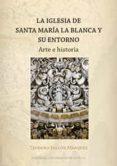LA IGLESIA DE SANTA MARIA LA BLANCA Y SU ENTORNO di FALCON MARQUEZ, TEODORO