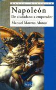 NAPOLEON: DE CIUDADANO A EMPERADOR de MORENO ALONSO, MANUEL