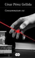 CONSUMMATUM EST (TRILOGIA VERSOS, CANCIONES Y TROCITOS DE CARNE 3 ) de PEREZ GELLIDA, CESAR