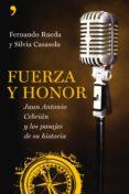 FUERZA Y HONOR: JUAN ANTONIO CEBRIAN Y LOS PASAJES DE SU HISTORIA de RUEDA, FERNANDO  CASASOLA, SILVIA