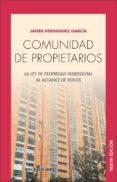 COMUNIDAD DE PROPIETARIOS. LA LEY DE PROPIEDAD HORIZONTAL AL ALCA NCE DE TODOS di HERNANDEZ GARCIA, JAVIER