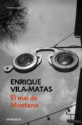 EL MAL DE MONTANO de VILA-MATAS, ENRIQUE