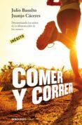 COMER Y CORRER: DESMONTANDO LOS MITOS DE LA ALIMENTACION DE LOS R UNNERS di BASULTO, JULIO CACERES, JUANJO