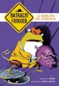 LA REBELION DEL SUBSUELO (UN CASO DE BATRACIO FROGGER 5) di ANDREI