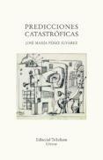 PREDICCIONES CATASTROFICAS de PEREZ ALVAREZ, JOSE MARIA