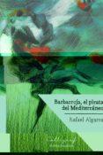9788494759802 - Algarra Rafael: Barbarroja El Pirata Del Mediterraneo - Libro