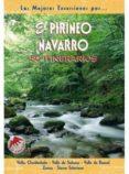 EL PIRINEO NAVARRO: 50 ITINERARIOS di GANUZA, RUFO  SANZ DE ACEDO, ALICIA