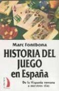 HISTORIA DEL JUEGO EN ESPAÑA: DE LA HISPANIA ROMANA A NUESTROS DI AS di FONTBONA, MARC