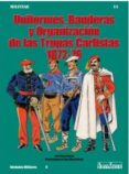 UNIFORMES, BANDERAS Y ORGANIZACION DE LAS TROPAS CARLISTAS 1872-7 6 di BUENO, JOSE MARIA
