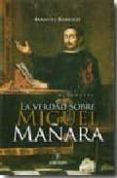 LA VERDAD SOBRE MIGUEL MAÑARA de BARRIOS, MANUEL