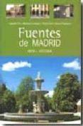 FUENTES DE MADRID: ARTE E HISTORIA de MARTINEZ CARBAJO,AGUSTIN FRANCISCO  GARCIA GUTIERREZ, PEDRO FRANCISCO