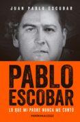 PABLO ESCOBAR: LO QUE MI PADRE NUNCA ME CONTO di ESCOBAR, JUAN PABLO