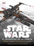 STAR WARS: EL DESPERTAR DE LA FUERZA. NAVES Y OTROS VEHICULOS EN DETALLE di VV.AA.