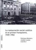 LA RESTAURACION SOCIAL CATOLICA EN EL PRIMER FRANQUISMO, 1939 - 1953 di MONTERO, FELICIANO