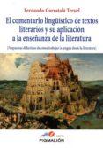 EL COMENTARIO LINGÜISTICO DE TEXTOS LITERARIOS Y SU APLICCION A LA ENSEÑANZA DE LA LITERATURA di CARRATALA TERUEL, FERNANDO