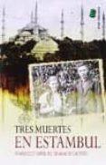 TRES MUERTES EN ESTAMBUL de GRANADO CASTRO, FRANCISCO MANUEL