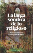 LA LARGA SOMBRA DE LO RELIGIOSO di CARBONELL, CLAUDIA  FLAMARIQUE, LOURDES