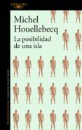 LA POSIBILIDAD DE UNA ISLA de HOUELLEBECQ, MICHEL