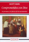 COMPROMETIDOS CON DIOS: LA PROMESA Y LA FUERZA DE LOS SACRAMENTOS de HAHN, SCOTT