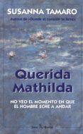 QUERIDA MATHILDA: NO VEO EL MOMENTO EN QUE EL HOMBRE ECHE A ANDAR (3ª ED.) di TAMARO, SUSANNA