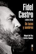 FIDEL CASTRO DE LUCES Y SOMBRAS de REY, MIGUEL DEL  CANALES, CARLOS