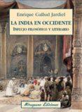 LA INDIA EN OCCIDENTE: INFLUJO FILOSOFICO Y LITERARIO di GALLUD JARDIEL, ENRIQUE