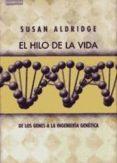EL HILO DE LA VIDA: DE LOS GENES A LA INGENIERIA GENETICA di ALDRIDGE,SUE