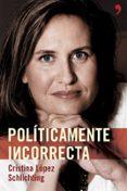 POLITICAMENTE INCORRECTA de LOPEZ SCHLICHTING, CRISTINA