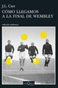 COMO LLEGAMOS A LA FINAL DE WEMBLEY di CARR, J.L.