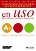 COMPETENCIA GRAMATICAL EN USO A1: EJERCICIOS DE GRAMATICA: FORMA Y USO di ROMERO DUEÑAS, CARLOS  GONZALEZ HERMOSO, ALFREDO