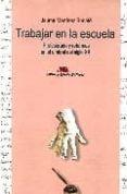 TRABAJAR EN LA ESCUELA: PROFESORADO Y REFORMAS EN EL UMBRAL DEL S IGLO XXI di MARTINEZ BONAFE, JAUME