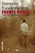 LA REPRESION FRANQUISTA EN EL FRENTE NORTE di VV.AA.