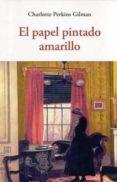 EL PAPEL PINTADO AMARILLO de PERKINS GILMAN, CHARLOTTE