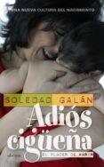ADIOS CIGÜEÑA: EL PLACER DE PARIR di GALAN, SOLEDAD
