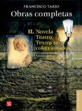 OBRAS COMPLETAS II: NOVELA, TEATRO Y TEXTOS NO COLECCIONADOS di TARIO, FRANCISCO