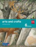 ARTS AND CRAFTS 6º EDUCACION PRIMARIA SAVIA ANDALUCIA ED 2015 di VV.AA.