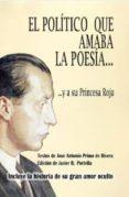 EL POLITICO QUE AMABA LA POESIA Y A SU PRINCESA ROJA di PRIMO DE RIVERA, JOSE ANTONIO