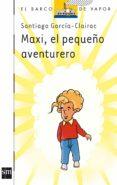 MAXI, EL PEQUEÑO AVENTURERO de GARCIA-CLAIRAC, SANTIAGO