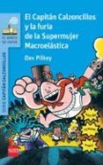 6 EL CAPITAN CALZONCILLOS Y LA FURIA DE LA SUPERMUJER MACROELAS- di PILKEY, DAV