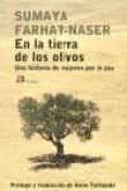 EN LA TIERRA DE LOS OLIVOS: UNA HISTORIA DE MUJERES POR LA PAZ di FARHAT - NASER, SUMAYA
