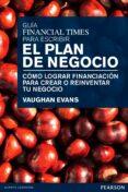 GUIA FINANCIAL TIMES PARA ESCRIBIR EL PLAN DE NEGOCIO di EVANS, VAUGHAN