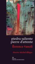 PIEDRA SALIENTE / PIERRE D ATTENTE di VANOLI, FLORENCE