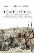 TEMPLARIOS, GRIALES, VIRGENES NEGRAS Y OTROS ENIGMAS DE LA HISTOR IA de ESLAVA GALAN, JUAN