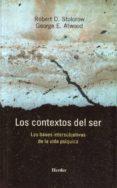 LOS CONTEXTOS DEL SER: LAS BASES INTERSUBJETIVAS DE LA VIDA PSIQU ICA di STOLOROW, ROBERT D.  ATWOOD, GEORGE