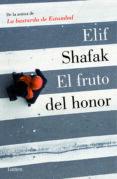 EL FRUTO DEL HONOR di SHAFAK, ELIF
