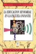 LA EDUCACION SENSORIAL EN LA ESCUELA INFANTIL di SOLER FIERREZ, EDUARDO